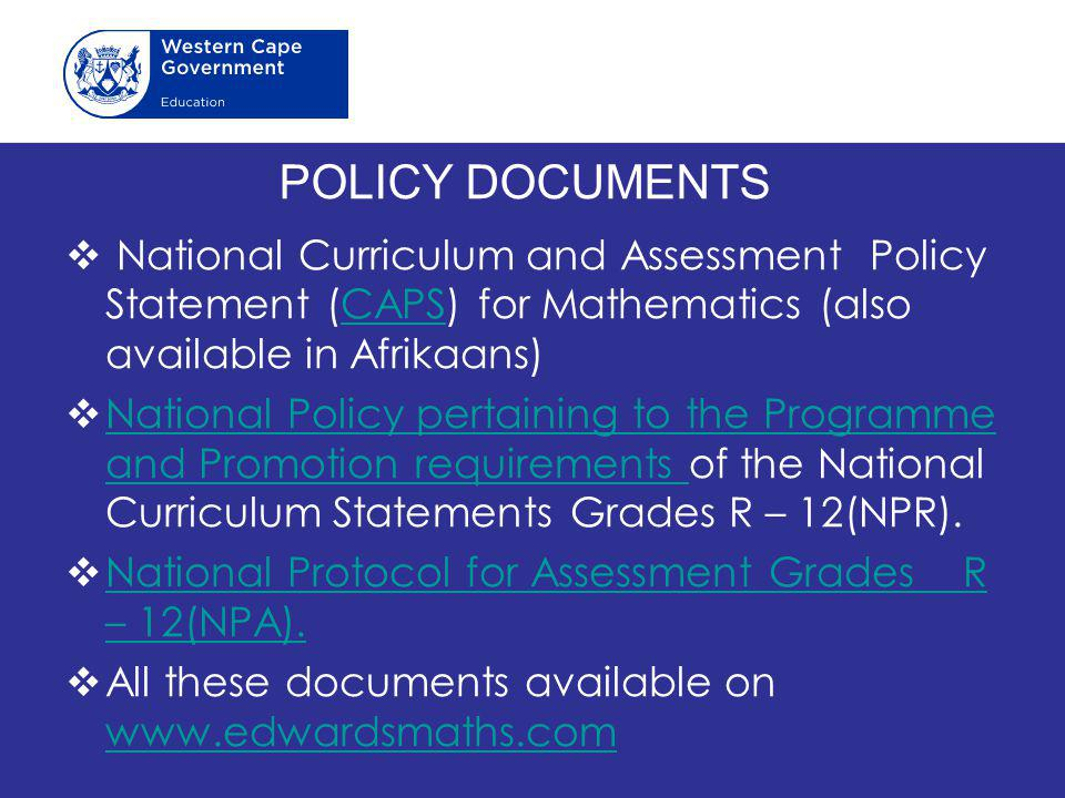 POLICY DOCUMENTS National Curriculum and Assessment Policy Statement (CAPS) for Mathematics (also available in Afrikaans)