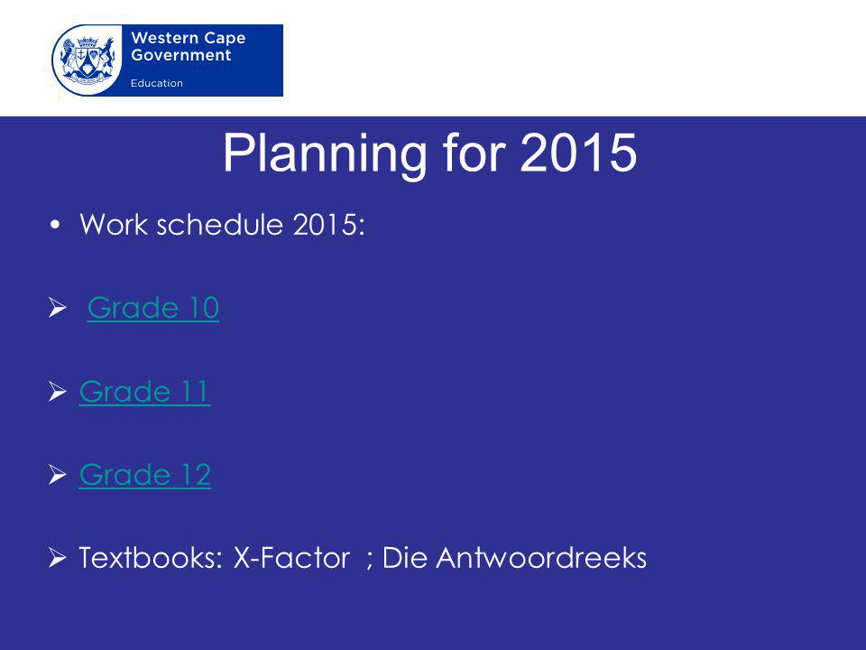 Planning for 2015 Work schedule 2015: Grade 10 Grade 11 Grade 12