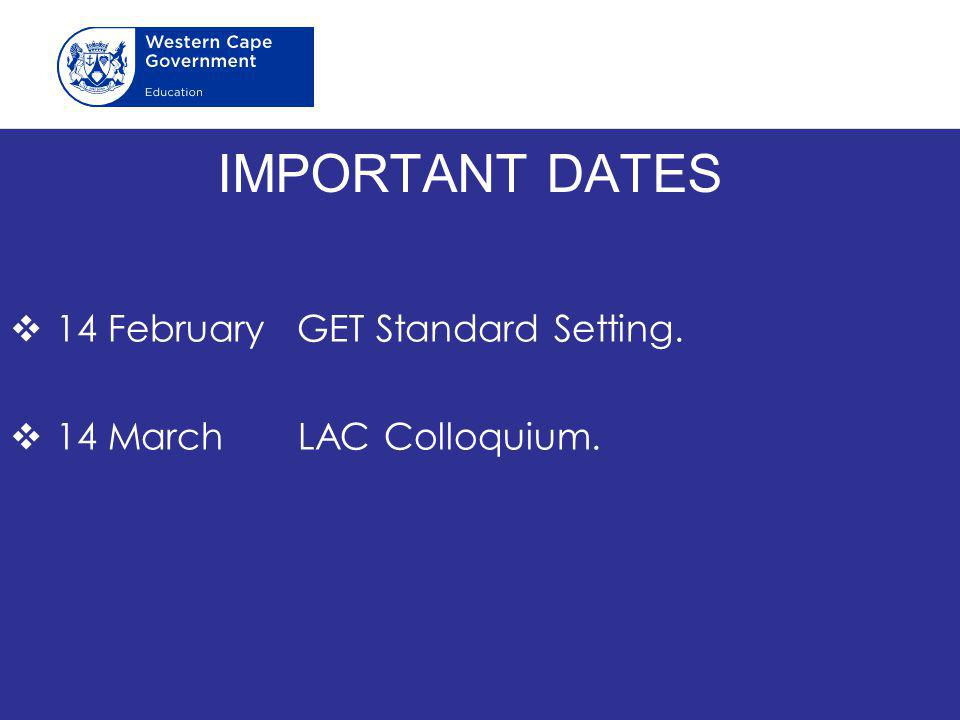 IMPORTANT DATES 14 February GET Standard Setting.