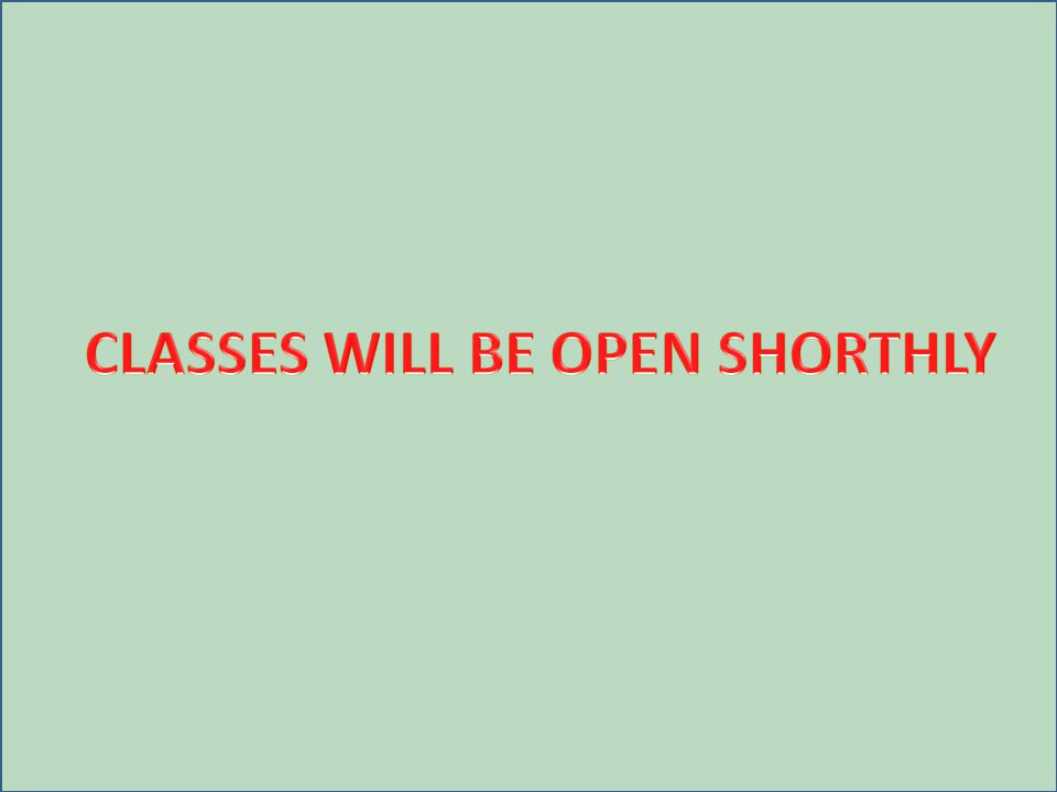 CLASSES WILL BE OPEN SHORTHLY