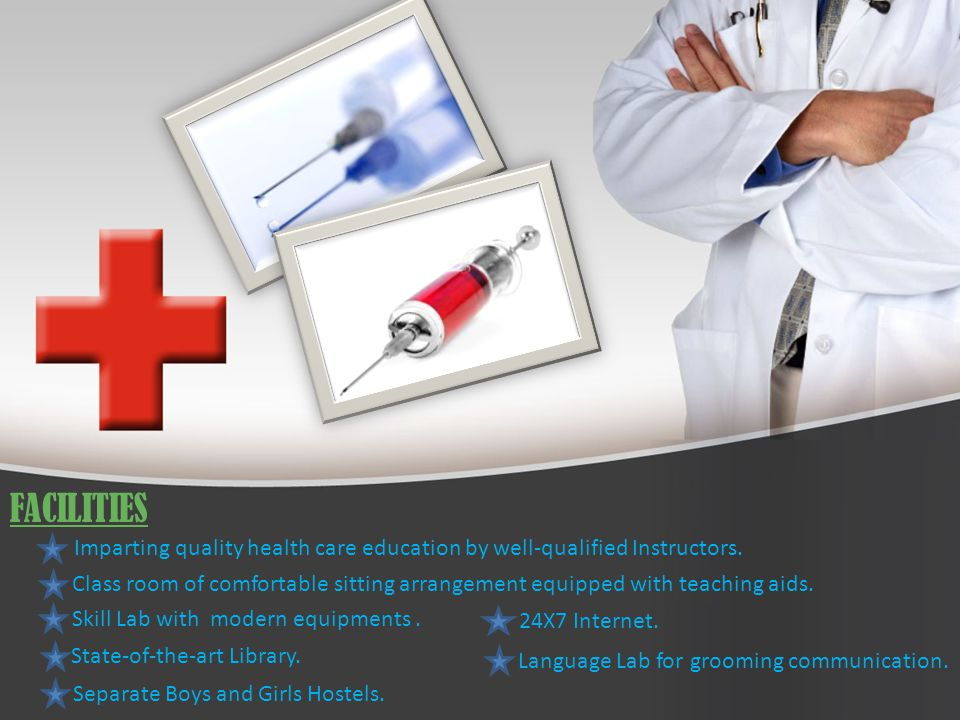 FACILITIES Imparting quality health care education by well-qualified Instructors.
