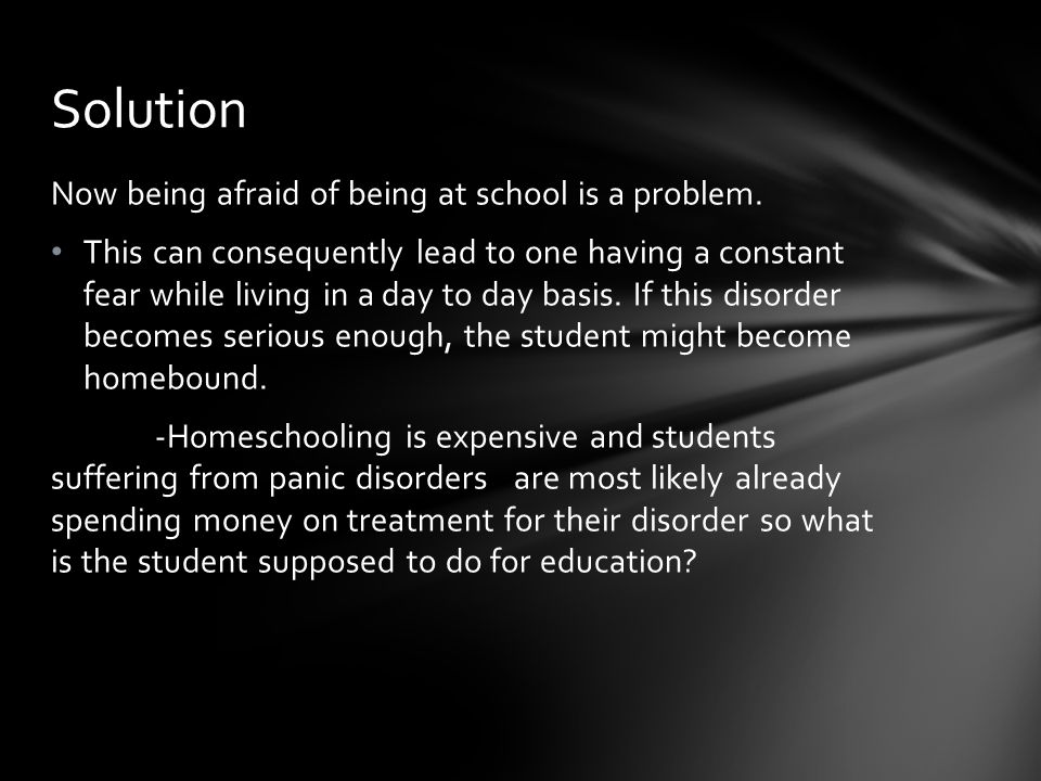 Solution Now being afraid of being at school is a problem.