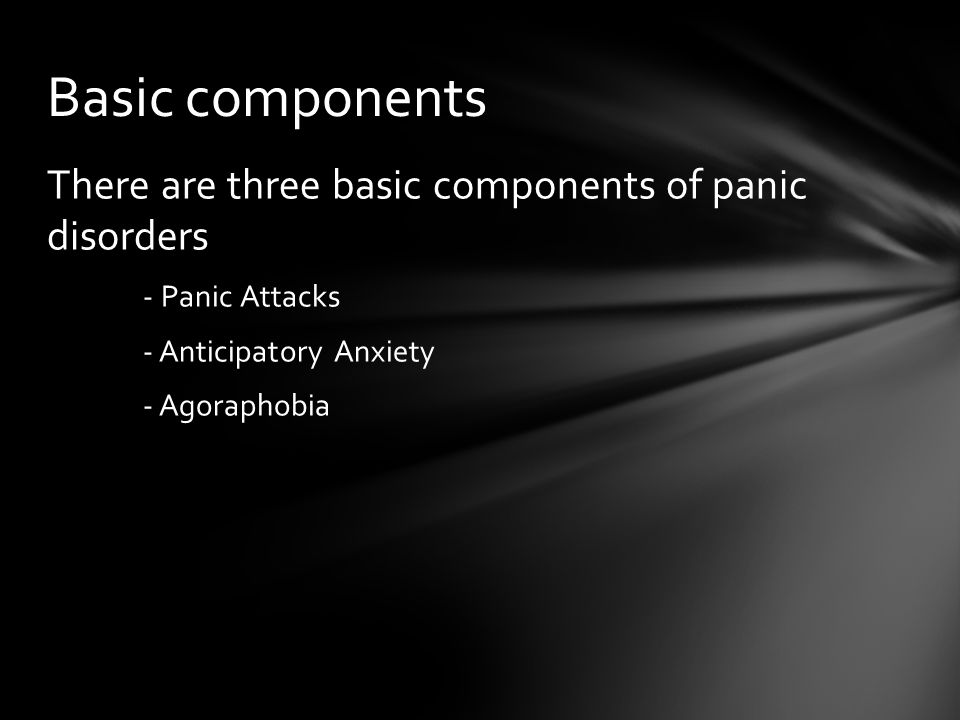 Basic components There are three basic components of panic disorders