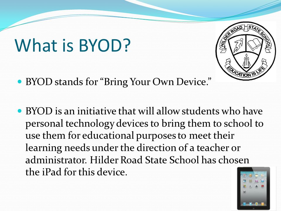 What is BYOD BYOD stands for Bring Your Own Device.
