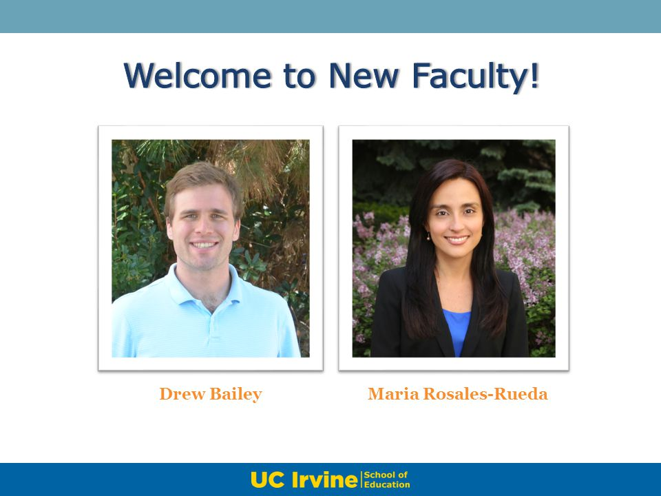Welcome to New Faculty! Drew Bailey Maria Rosales-Rueda