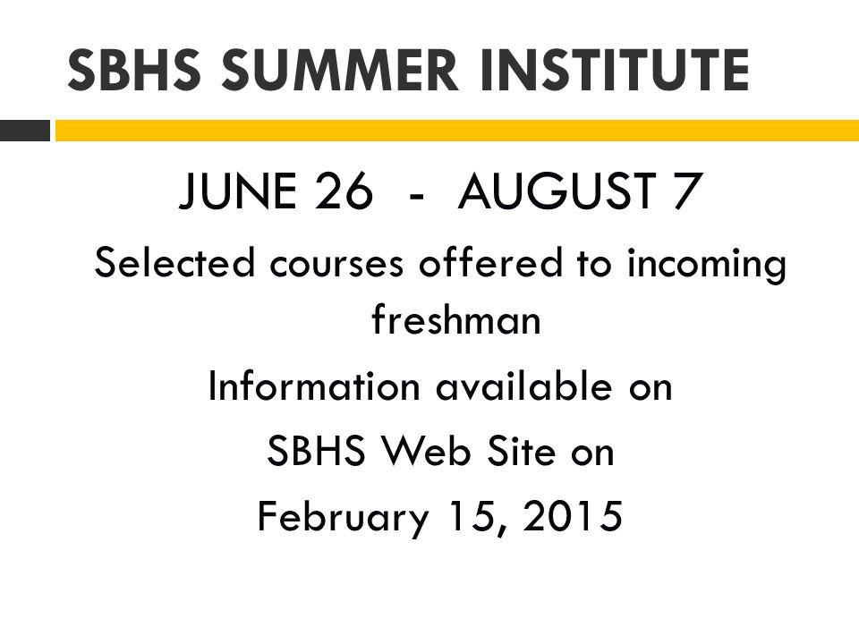SBHS SUMMER INSTITUTE JUNE 26 - AUGUST 7