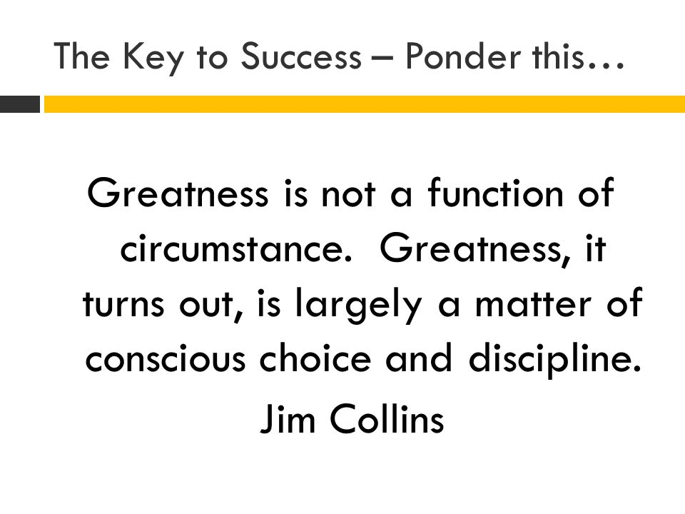 The Key to Success – Ponder this…
