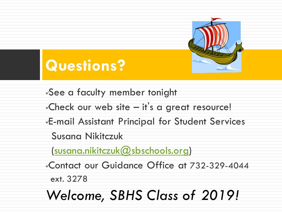 Questions Welcome, SBHS Class of 2019! See a faculty member tonight