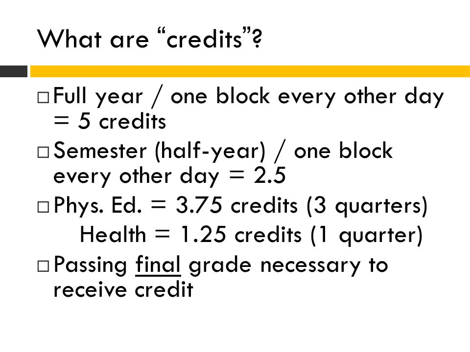 What are credits Full year / one block every other day = 5 credits