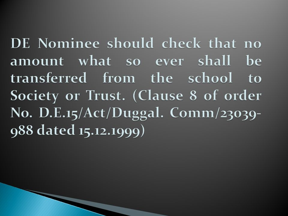 DE Nominee should check that no amount what so ever shall be transferred from the school to Society or Trust.