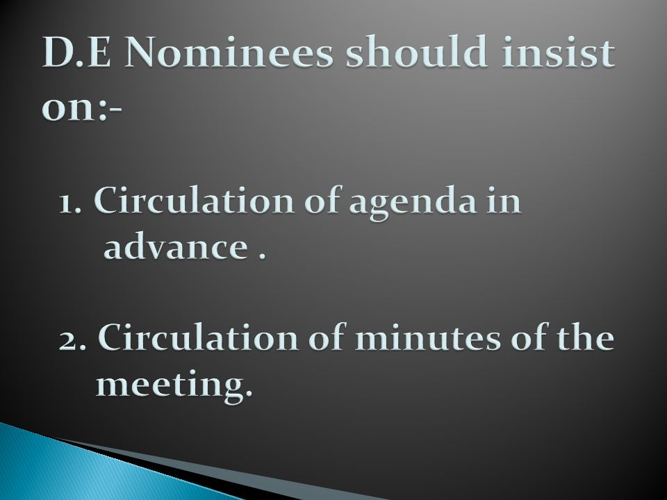 D.E Nominees should insist on:- 1. Circulation of agenda in advance .