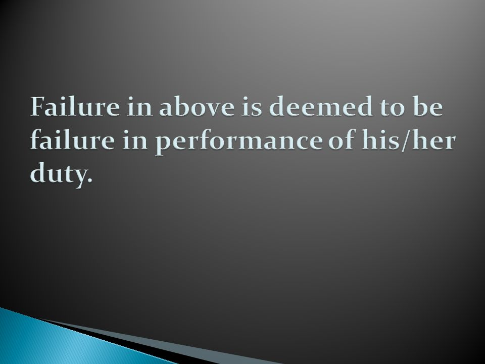Failure in above is deemed to be failure in performance of his/her duty.