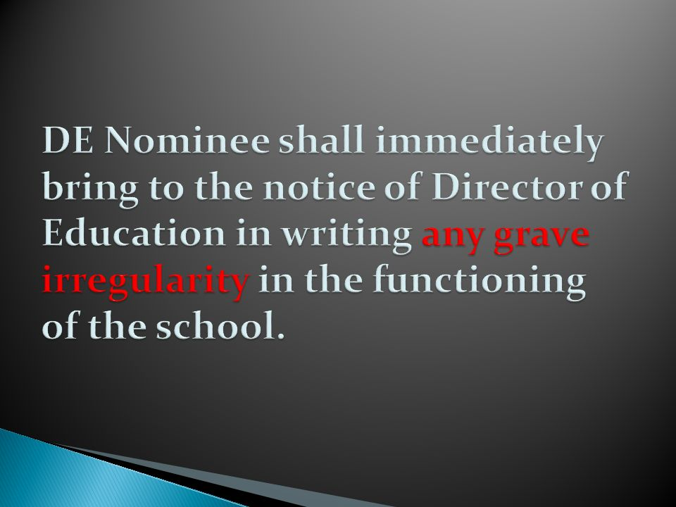 DE Nominee shall immediately bring to the notice of Director of Education in writing any grave irregularity in the functioning of the school.