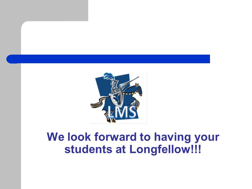 We look forward to having your students at Longfellow!!!
