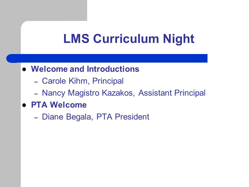 LMS Curriculum Night Welcome and Introductions Carole Kihm, Principal