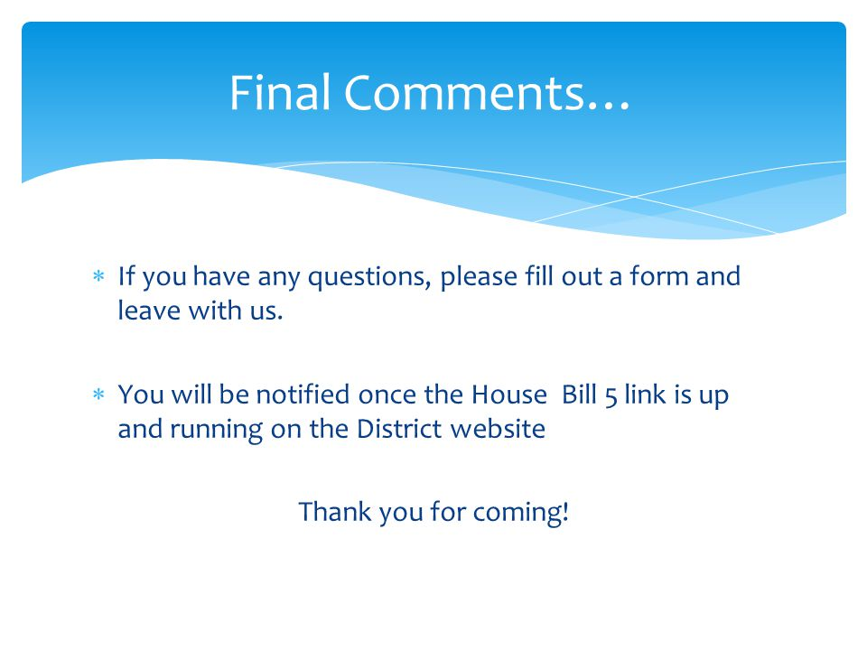 Final Comments… If you have any questions, please fill out a form and leave with us.