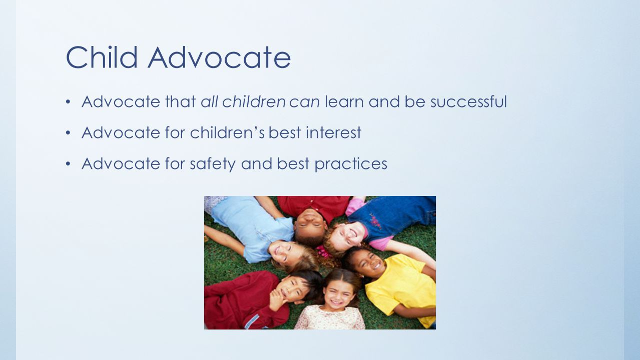 Child Advocate Advocate that all children can learn and be successful