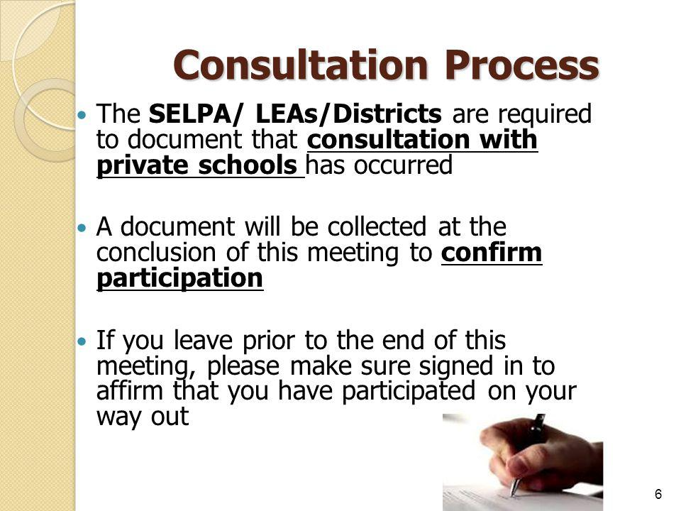 Consultation Process The SELPA/ LEAs/Districts are required to document that consultation with private schools has occurred.