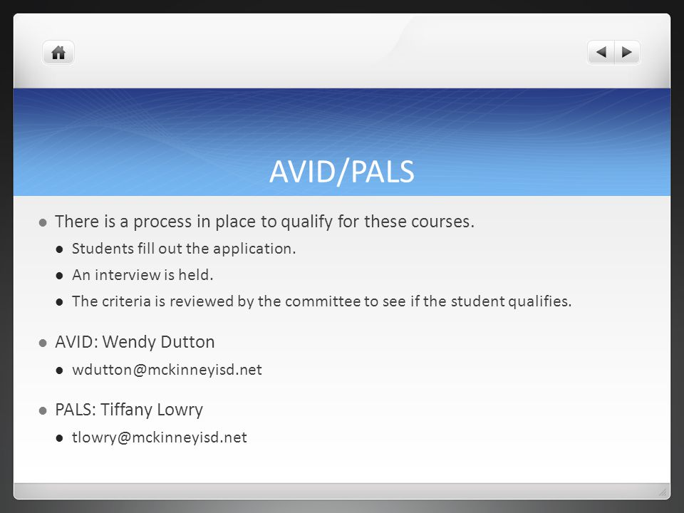 AVID/PALS There is a process in place to qualify for these courses.