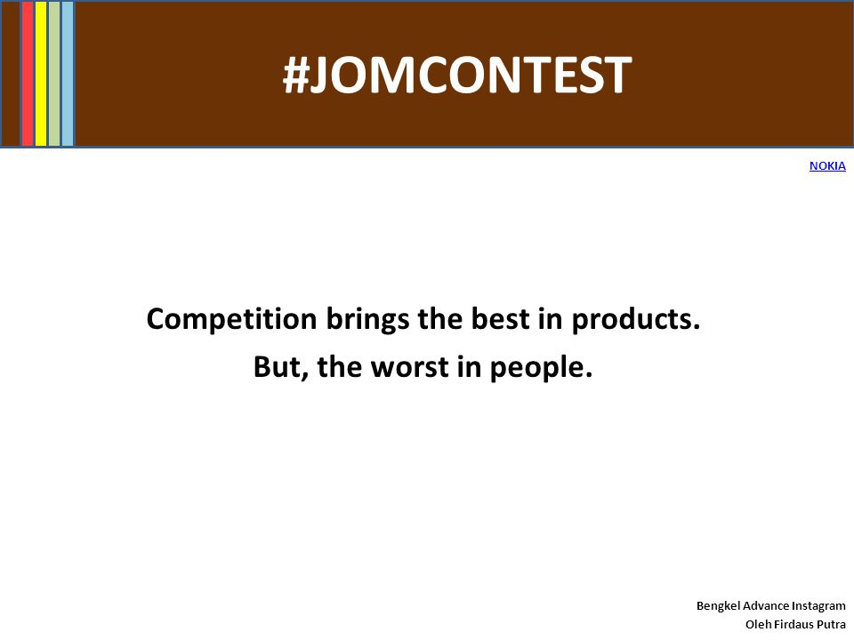 Competition brings the best in products. But, the worst in people.