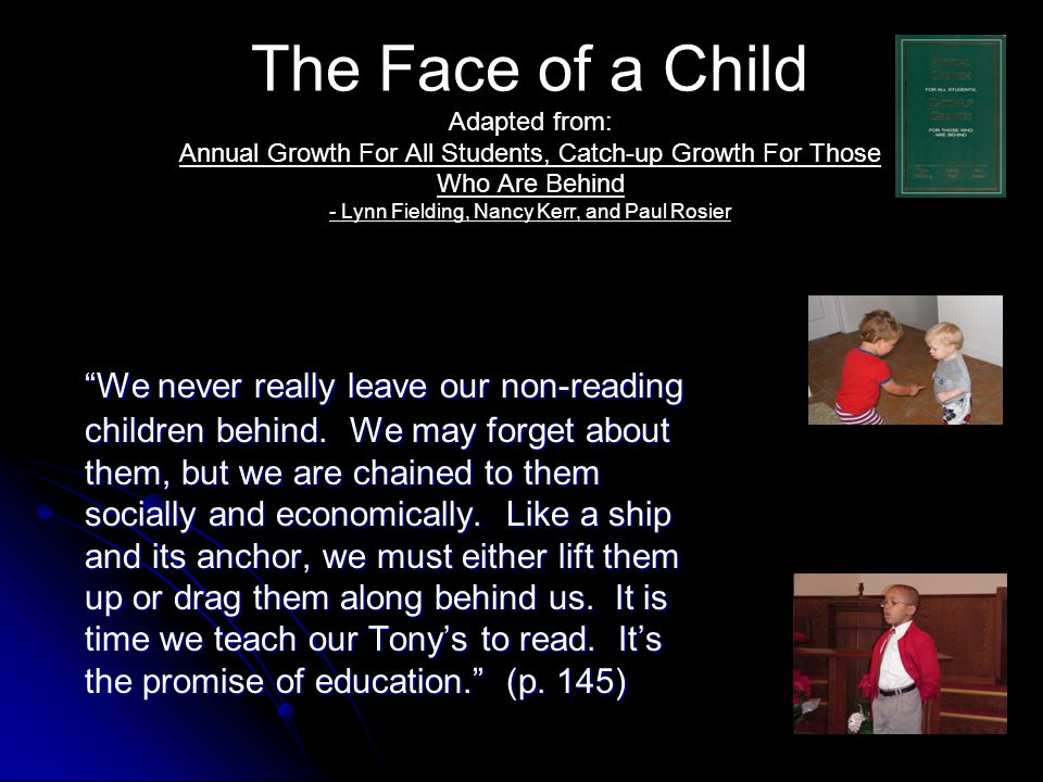 The Face of a Child Adapted from: Annual Growth For All Students, Catch-up Growth For Those Who Are Behind - Lynn Fielding, Nancy Kerr, and Paul Rosier