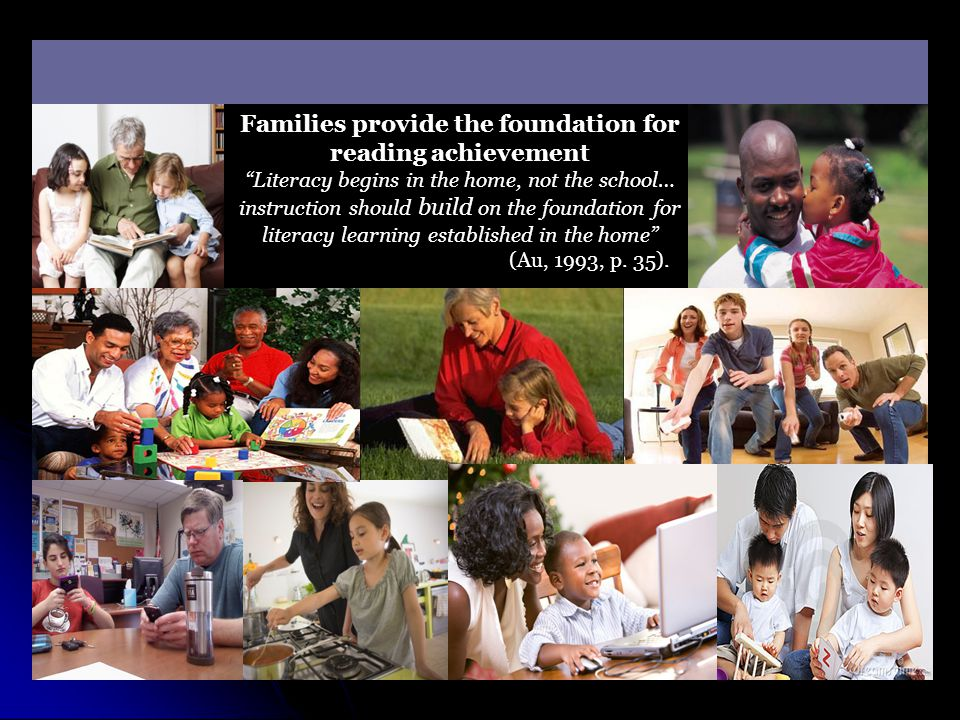 Families Families provide the foundation for reading achievement
