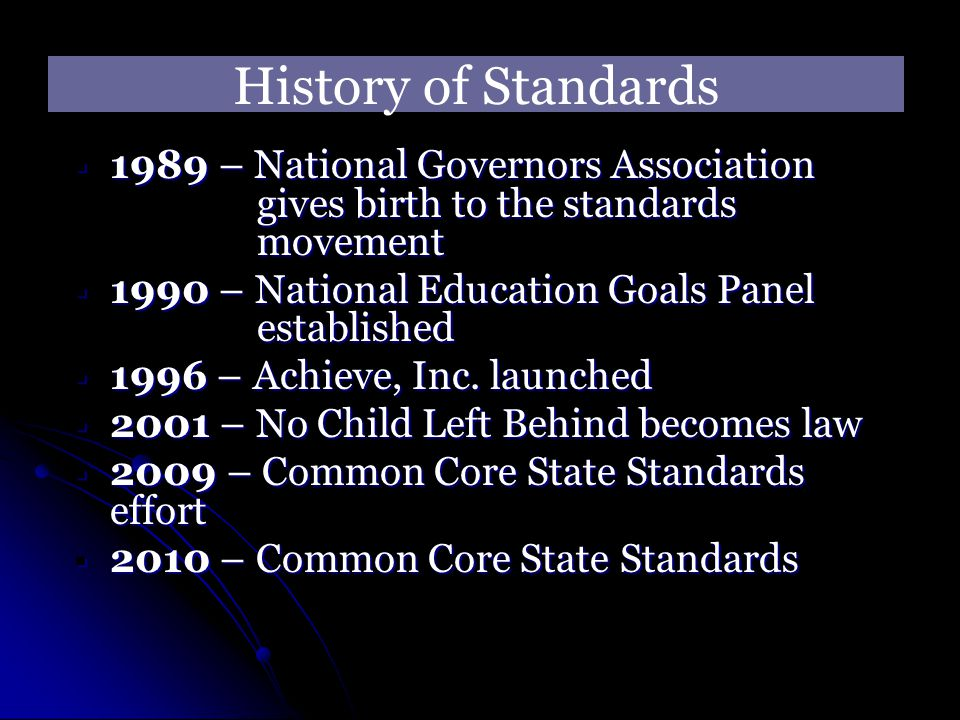 History of Standards 1989 – National Governors Association gives birth to the standards movement.