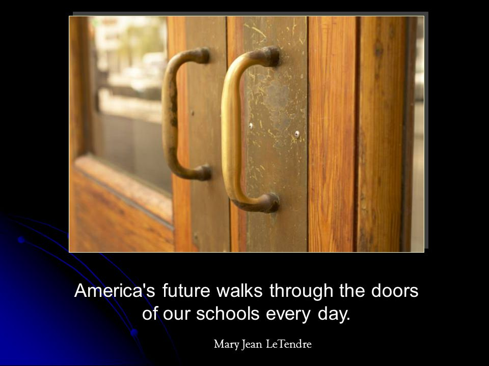 America s future walks through the doors of our schools every day.