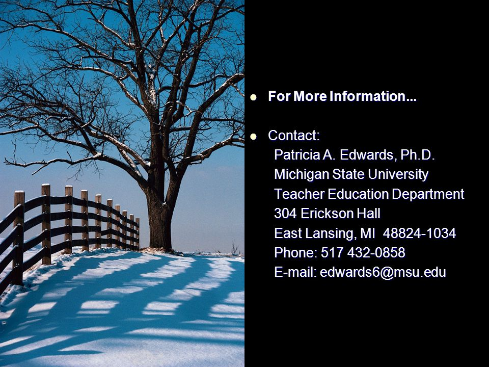 For More Information... Contact: Patricia A. Edwards, Ph.D. Michigan State University. Teacher Education Department.