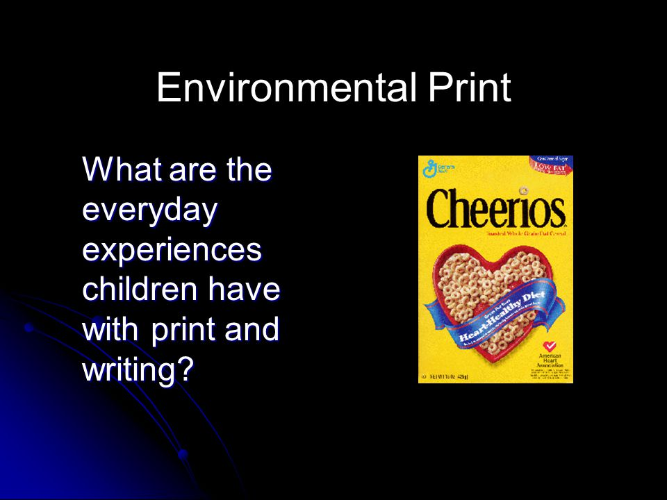 Environmental Print What are the everyday experiences children have with print and writing