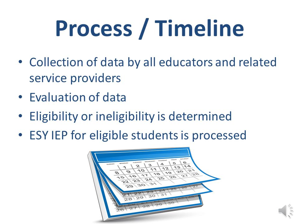 Process / Timeline Collection of data by all educators and related service providers. Evaluation of data.