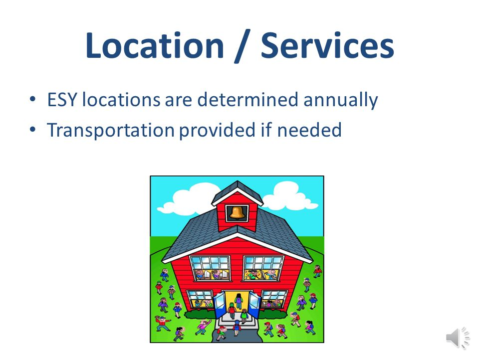 Location / Services ESY locations are determined annually