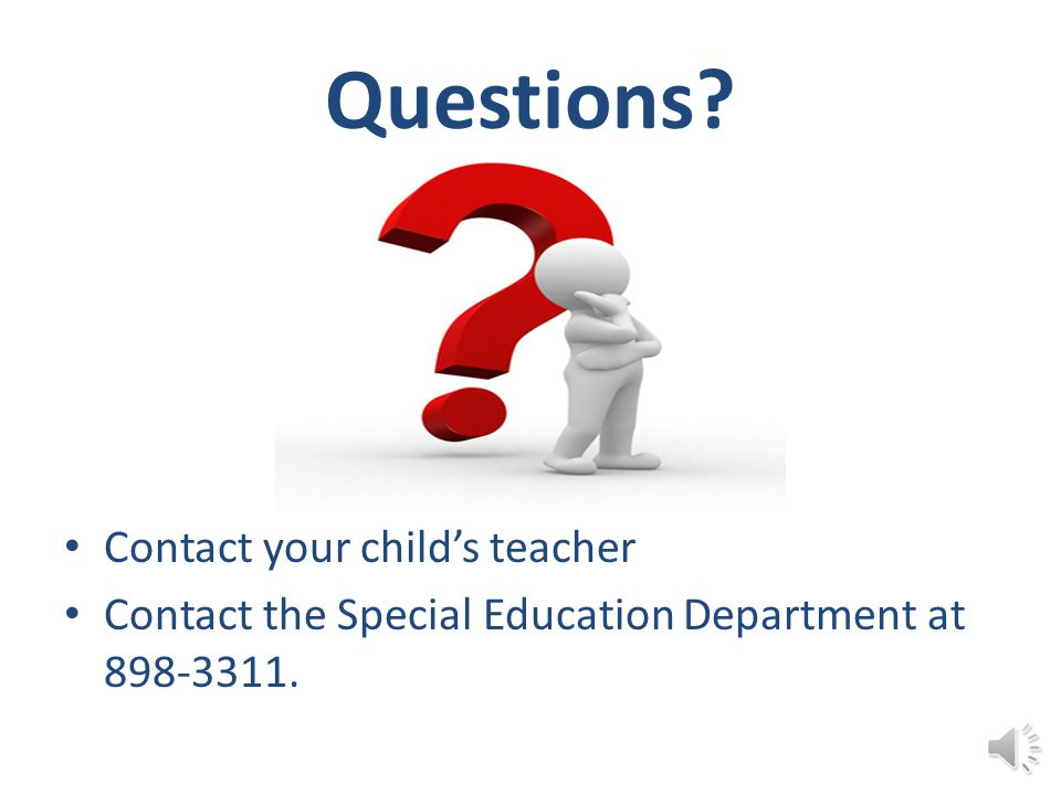 Questions Contact your child's teacher