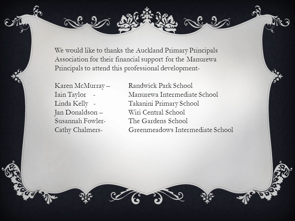 We would like to thanks the Auckland Primary Principals Association for their financial support for the Manurewa Principals to attend this professional development-