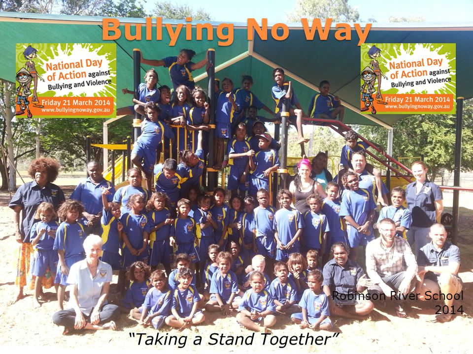 Bullying No Way Robinson River School 2014 Taking a Stand Together