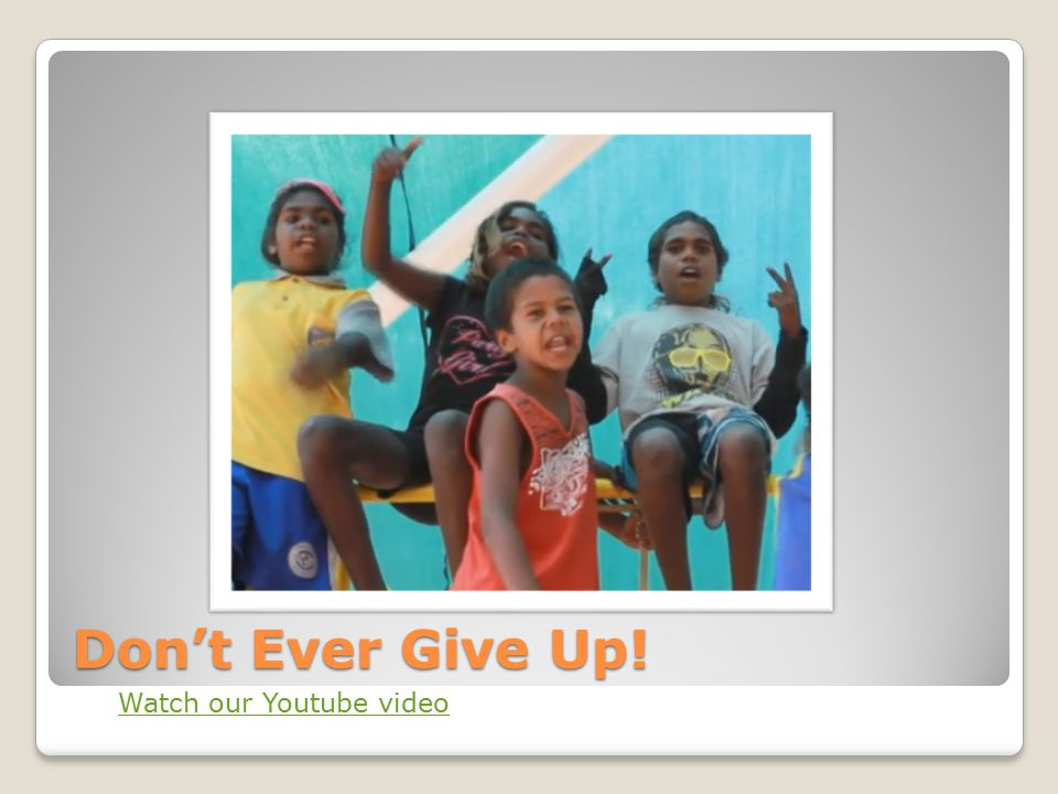 Don't Ever Give Up! Watch our Youtube video