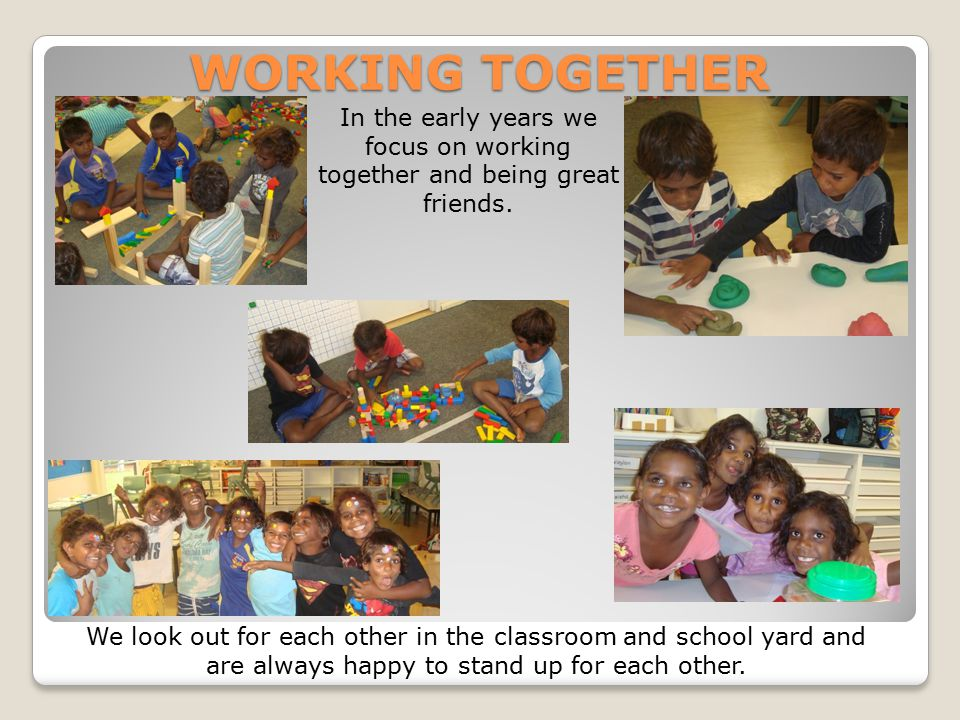 WORKING TOGETHER In the early years we focus on working together and being great friends.