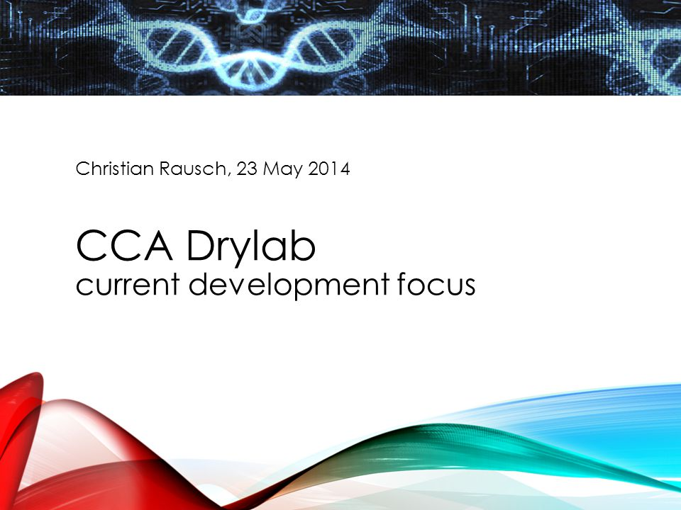Christian Rausch, 23 May 2014 CCA Drylab current development focus