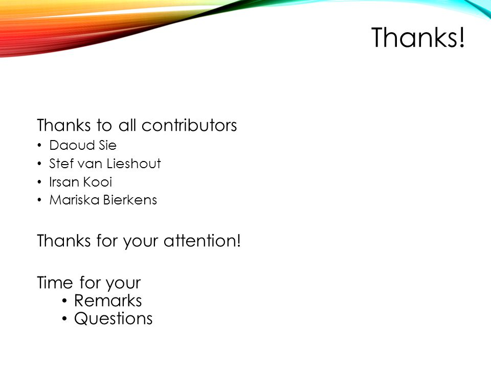 Thanks! Thanks to all contributors Thanks for your attention!