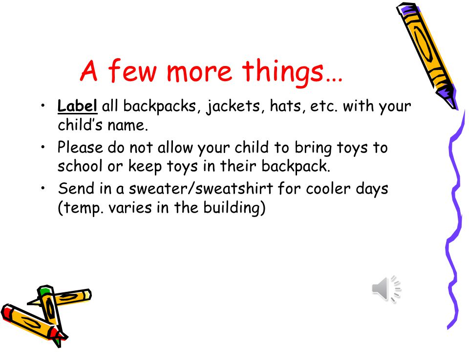 A few more things… Label all backpacks, jackets, hats, etc. with your child's name.