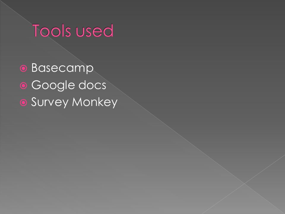 Tools used Basecamp Google docs Survey Monkey Kristin