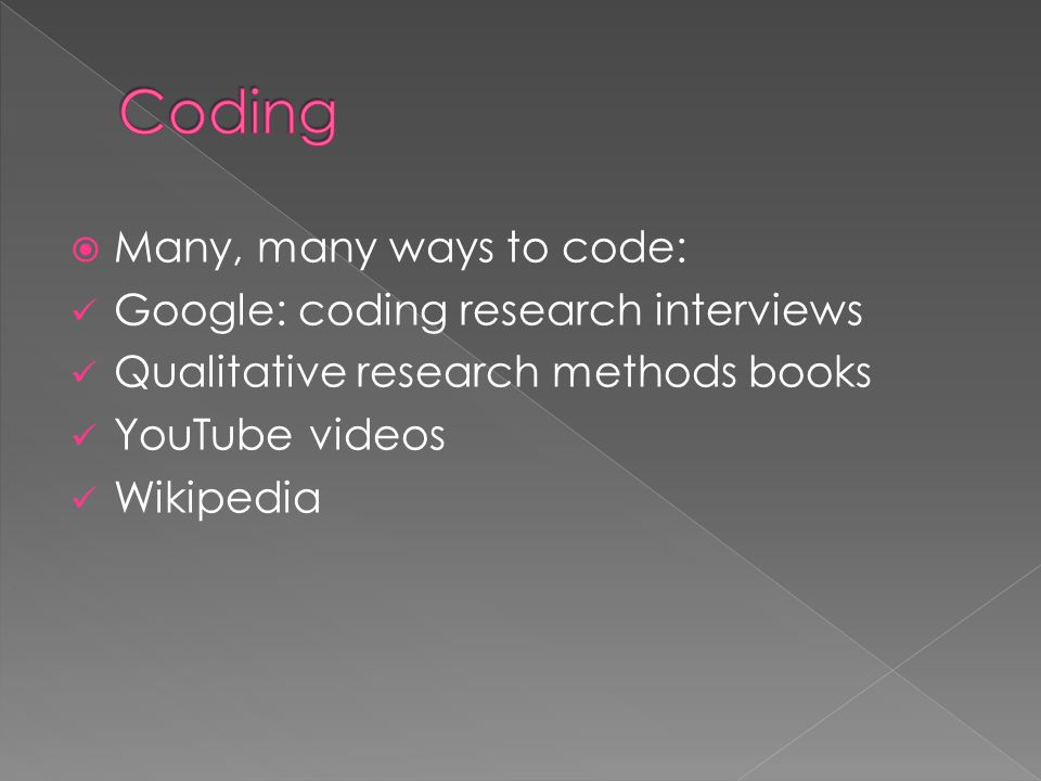 Coding Many, many ways to code: Google: coding research interviews