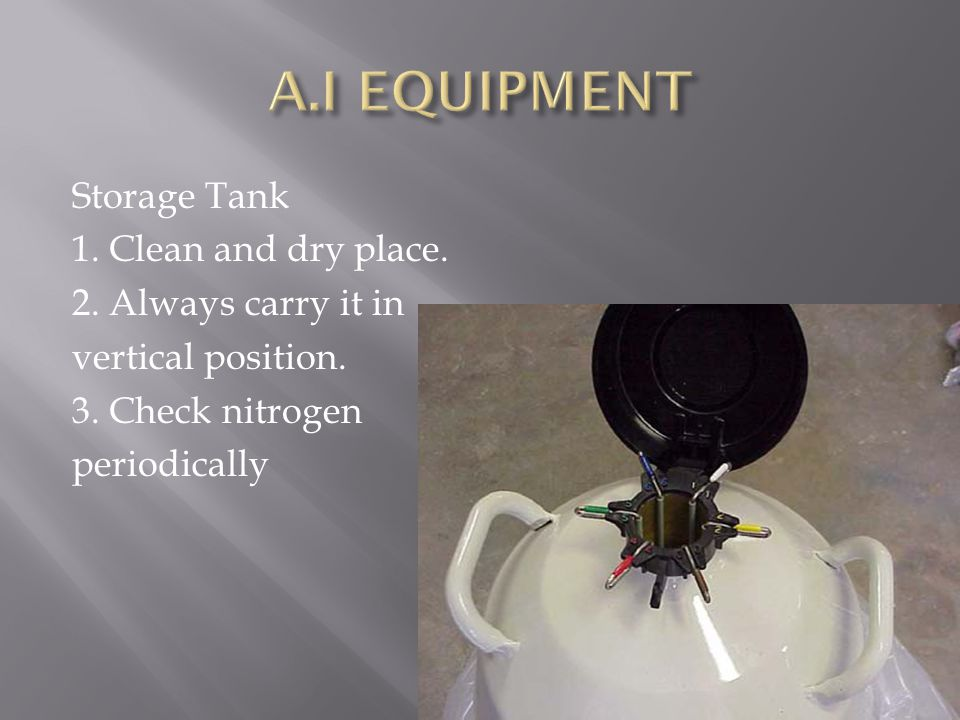 A.I EQUIPMENT Storage Tank 1. Clean and dry place.