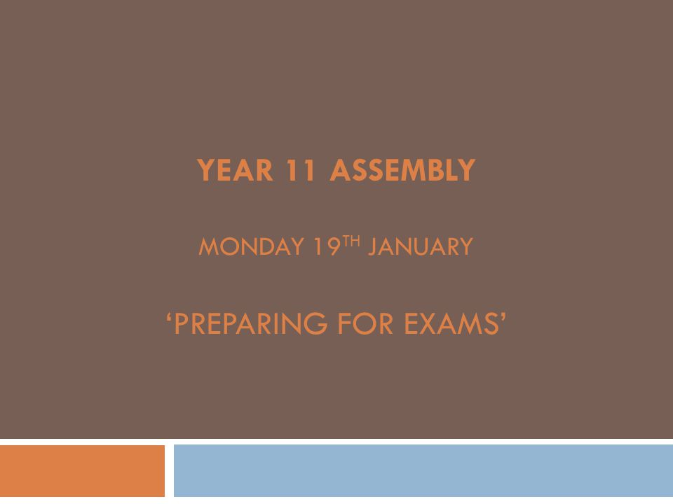 Year 11 Assembly Monday 19th January 'Preparing for Exams'