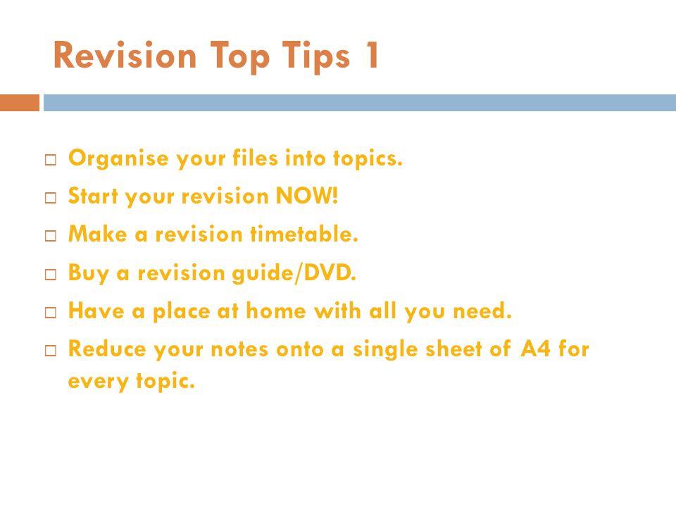 Revision Top Tips 1 Organise your files into topics.