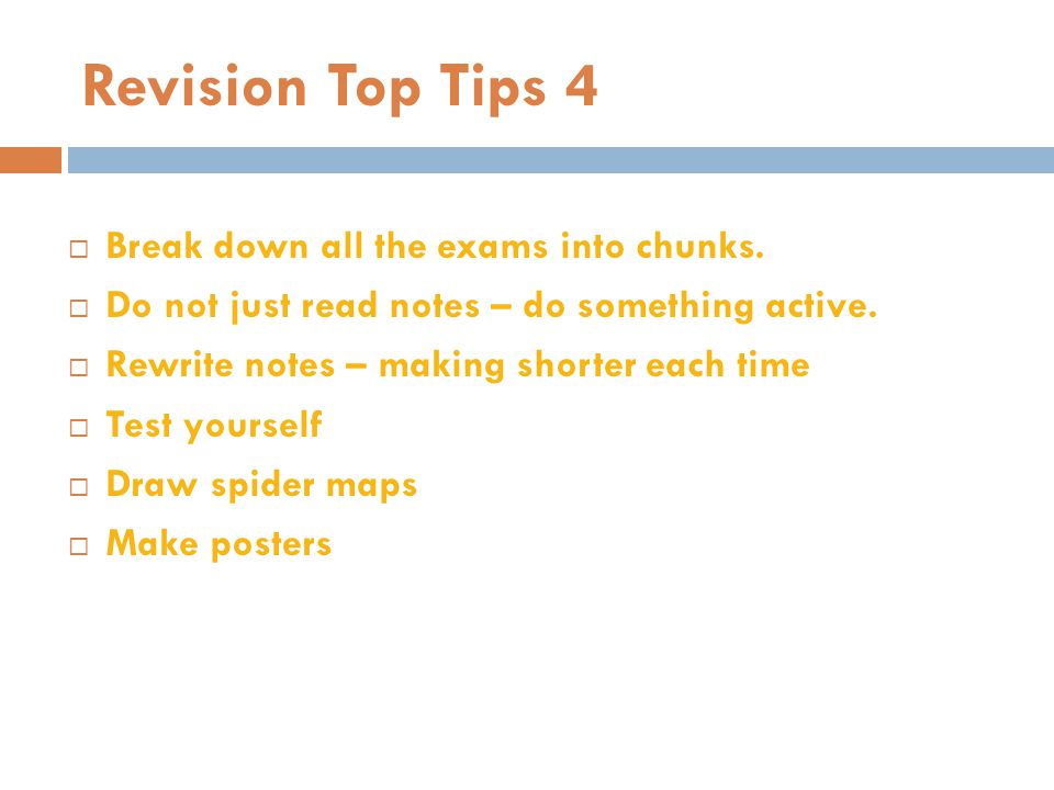Revision Top Tips 4 Break down all the exams into chunks.