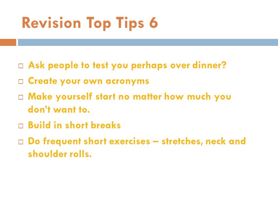 Revision Top Tips 6 Ask people to test you perhaps over dinner