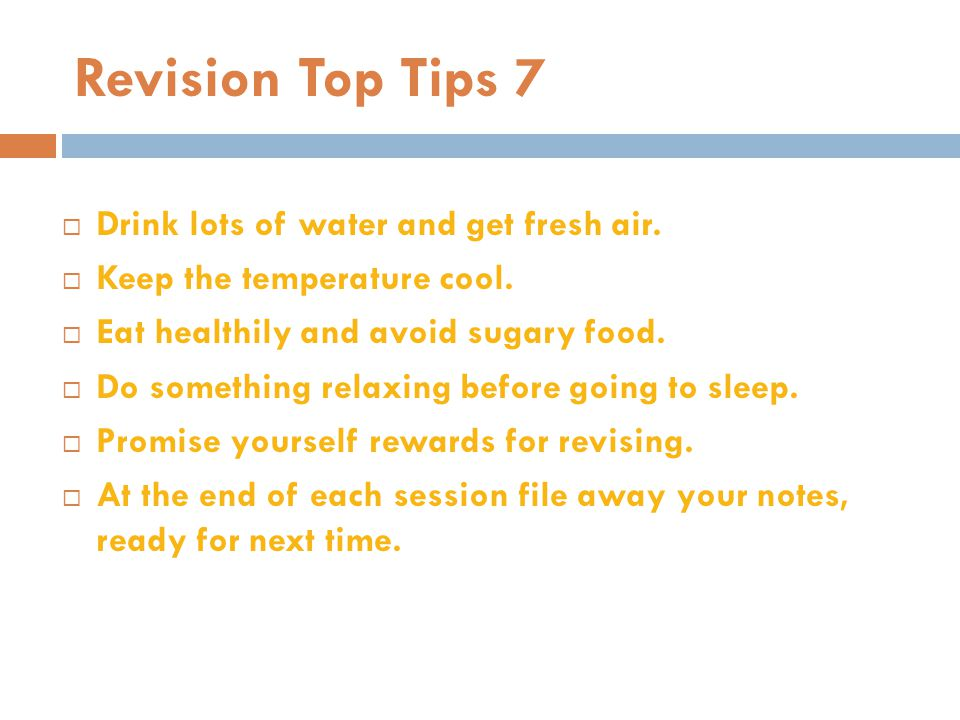 Revision Top Tips 7 Drink lots of water and get fresh air.