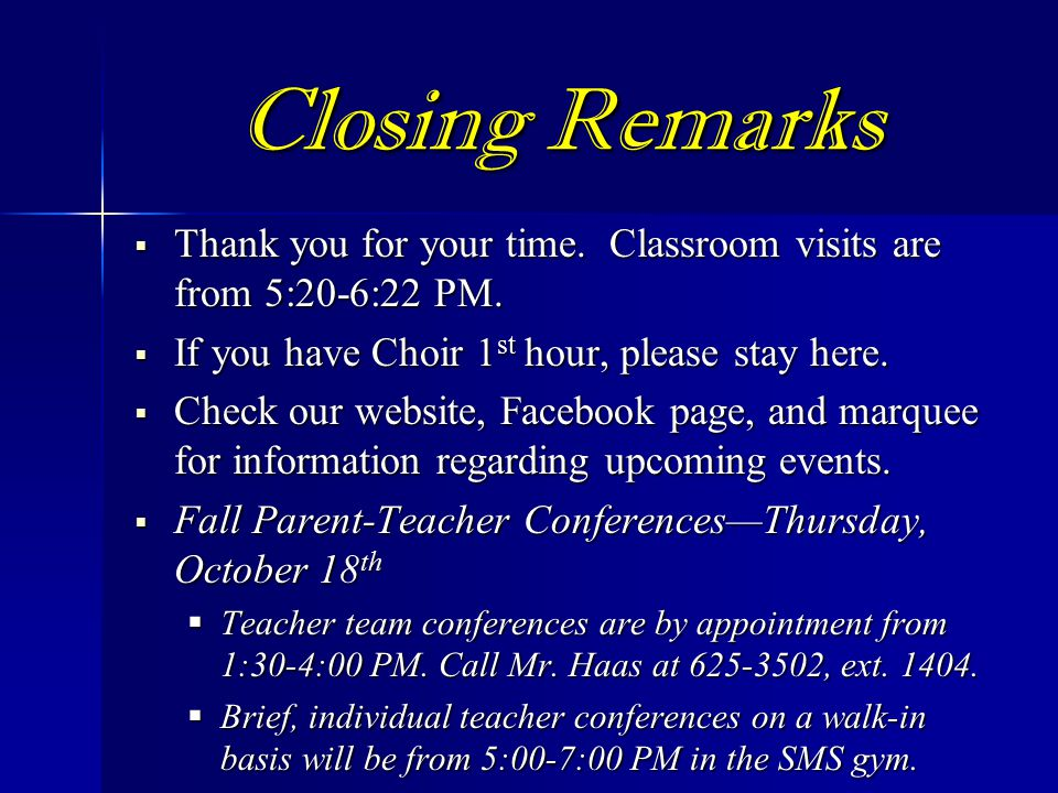 Closing Remarks Thank you for your time. Classroom visits are from 5:20-6:22 PM. If you have Choir 1st hour, please stay here.