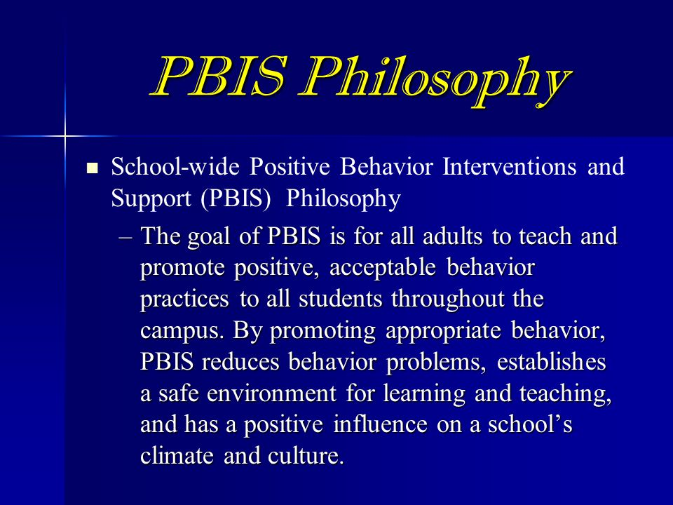 PBIS Philosophy School-wide Positive Behavior Interventions and Support (PBIS) Philosophy.